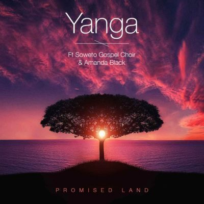 Yanga – Promised Land Ft. Amanda Black & Soweto Gospel Choir