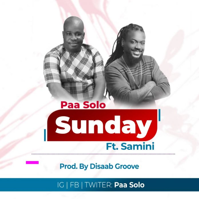 Paa Solo - Sunday Ft Samini (Prod. By Disaab Groove