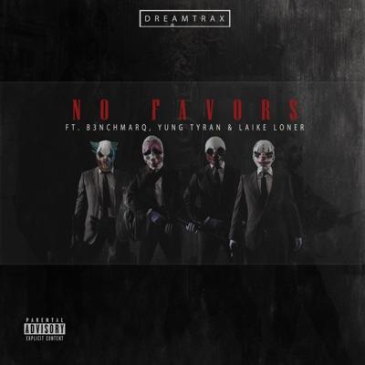 Dreamtrax ft B3nchMarQ, Yung Tyran & Laike Loner – No Favors