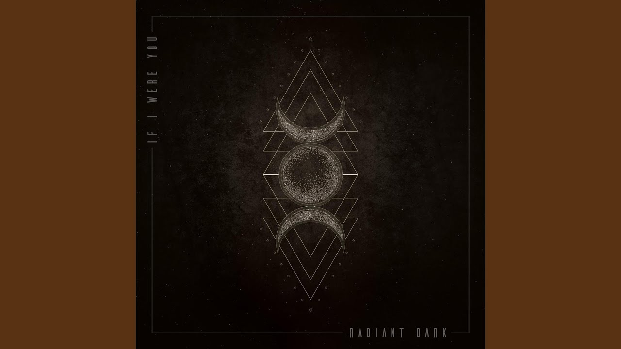 If I Were You – Radiant Dark