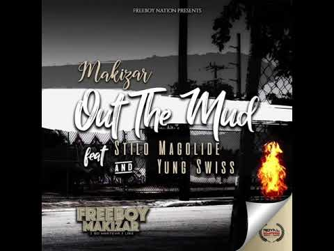 Makizar ft Stilo Magolide & Yung Swiss – Out The Mud