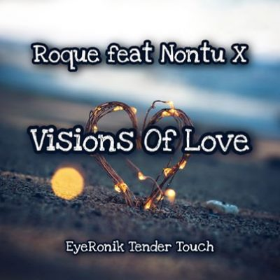 Roque ft Nontu X – Visions Of Love (EyeRonik Tender Touch)