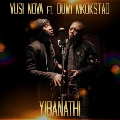Vusi Nova ft Dumi Mkokstad – Yibanathi