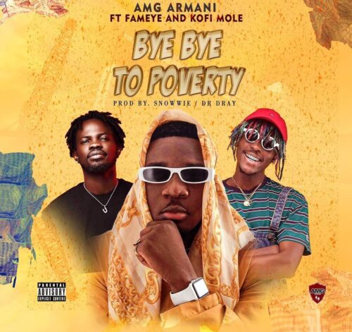 amg-armani-ft-fameye-kofi-mole-bye-bye-to-poverty-mp3-download-e1599750649721