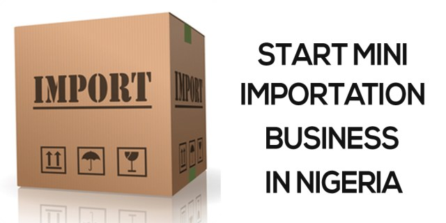 How To Start Mini Importation Business From China, Uk, Usa And Europe To Nigeria