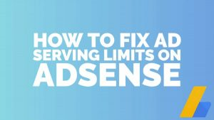 HOW TO FIX AD SERVING LIMITS ON ADSENSE